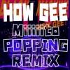 HOW GEE (Miiiiito POPPING REMIX)