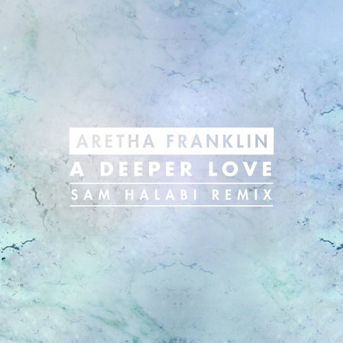 Aretha Franklin - A Deeper Love (Sam Halabi Remix)