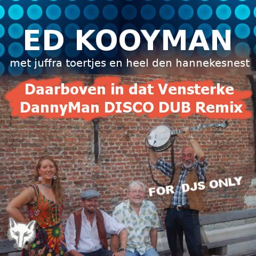 Ed Kooyman-Daarboven in dat vensterke-DannyMan Disco Dub Mix
