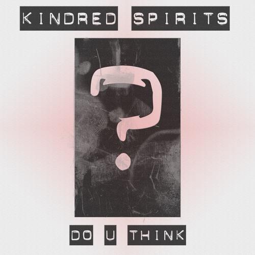 Kindred Spirits - Do u think (Original Mix)