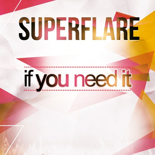 SUPERFLARE - IF YOU NEED IT RADIO VERSION