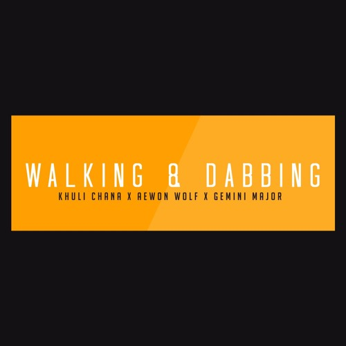 Walking And Dabbing (Khuli Chana x Aewon Wolf x Gemini Major)