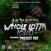 Whole Lotta Loud Remix ft Project Pat