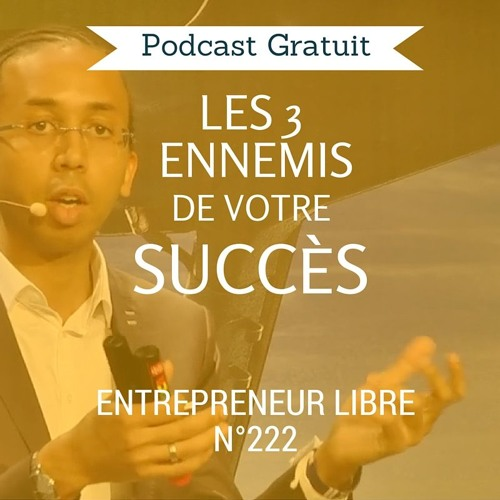 Les 3 Ennemis de votre Succès - Entrepreneur Libre n°222