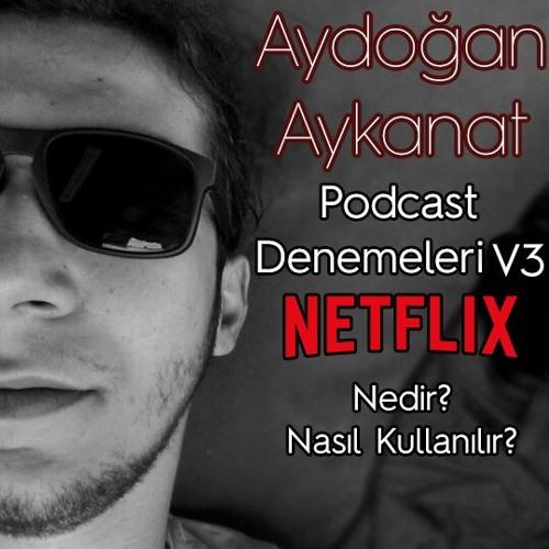 Netflix Nedir? Nasıl Kullanılır? - Aydoğan Aykanat (Podcast Denemeleri V3)