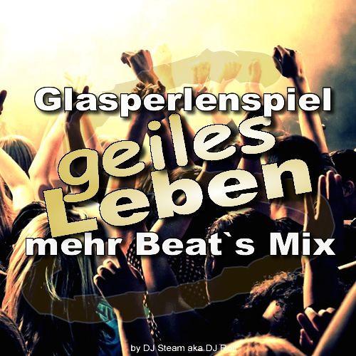 Glasperlenspiel - geiles Leben Steam`s mehr Beat`s Mix