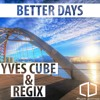 Yves Cube & Regix - Better Days (Radio Edit) - OUT NOW!