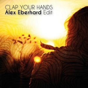 Clap Your Hands (Alex Eberhard Edit) by Whilk & Misky
