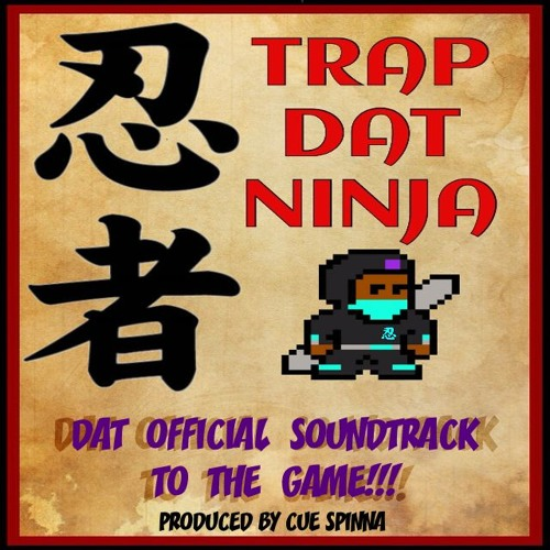 Trap Dat Ninja - Dat Official Soundtrack To The Game!!!