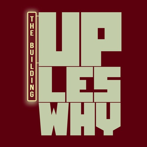 UP LES WHY / THE BUILDING