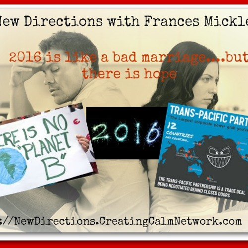 New Directions with Frances Micklem - 2016 is Like a Bad Marriage