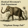 Rootical Movements' Dub Department - Elephant Stomp Dub
