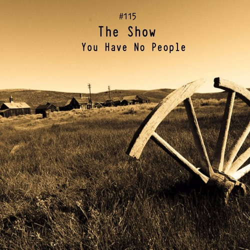The Show #115 - You Have No People