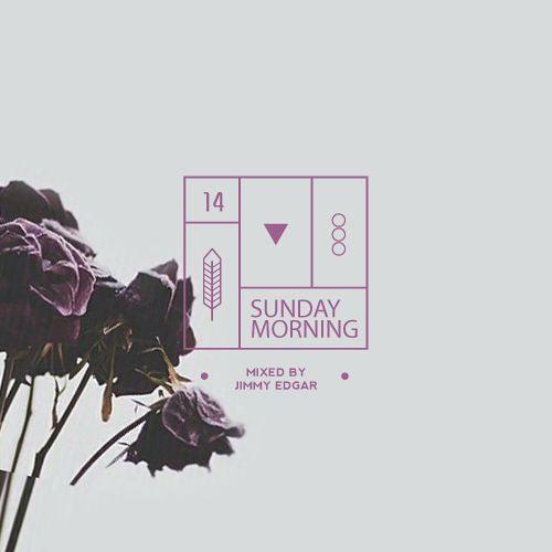 SUNDAY MORNING - 14 - Jimmy Edgar