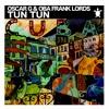 Oscar G & Oba Frank Lords - Tun Tun (Original Mix)