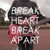 Break Heart, Break Apart