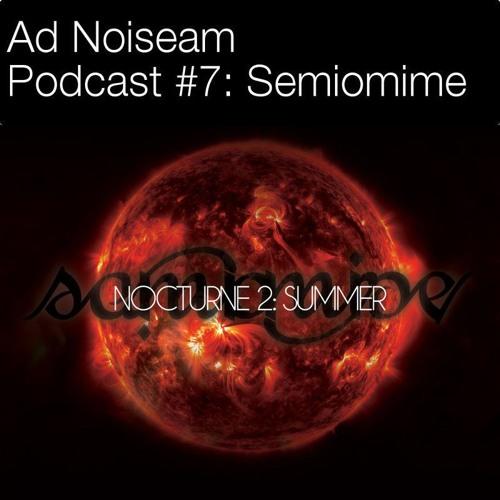 "Ad Noiseam podcast #7 - Semiomime's ""Nocturne 2: Summer"""