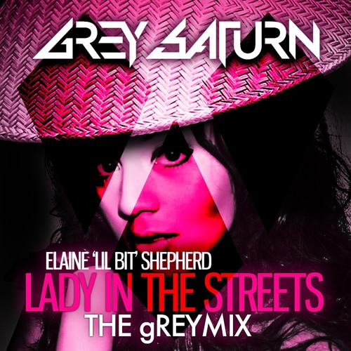 Elaine Shepherd - Lady In The Streets (Grey Saturn Remix)