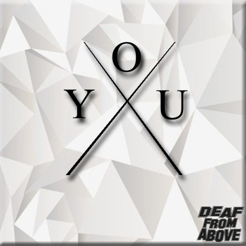 Deaf From Above - YOU (Original Mix)