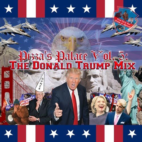 Pizza's Palace Vol 5: The Donald Trump Mix