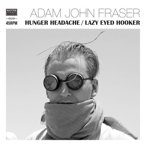 Adam John Faser - Hunger Headache / Lazy Eyed Hooker 7-Inch Vinyl