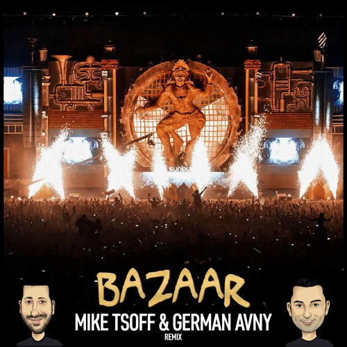KSHMR & Marnik - Bazaar (Mike Tsoff & German Avny Remix 2016)