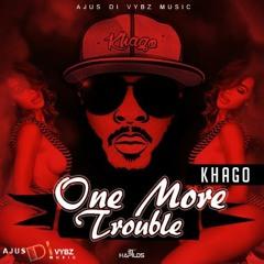KHAGO - ONE MORE TROUBLE - (CLEAN) - [TREBLECLEF RIDDIM]