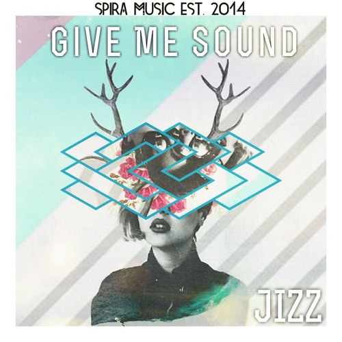 Jizz - Give Me Sound [Free Download]