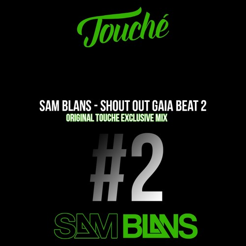 Sam Blans - Shout Out Gaia Beat 2 (Original Touche Exclusive Mix)