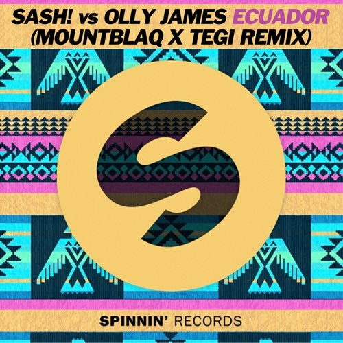 SASH! vs Olly James - Ecuador (MountBlaq & Tegi Remix)