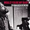 Would You Be My Baby Drumagick Rework - free download