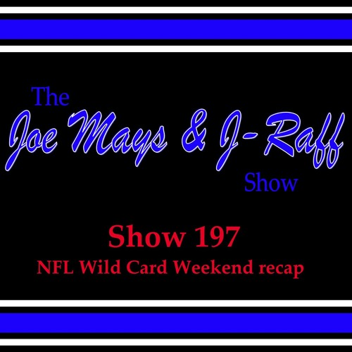 The Joe Mays & J-Raff Show: Episode 197 - NFL Wild Card Weekend recap