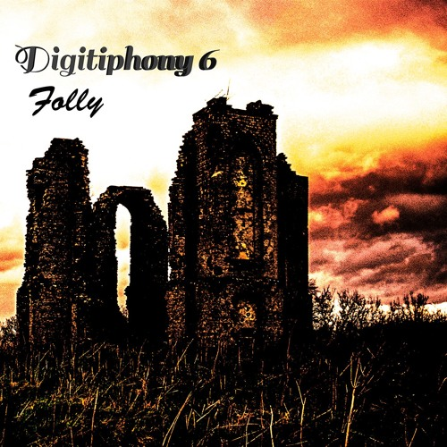 "Digitiphony 6 - ""Folly"" - Full Length"