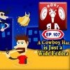 Episode 107: A Cowboy Hat Is Just A Really Wide Fedora