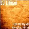 @DjLiLMan973 Ft.40 Cal - I LIKE THE WAY SHE MOVE