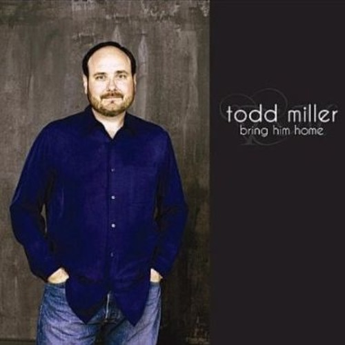 Todd MIller - Bring Him Home