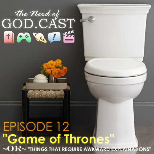 Episode 12 // Game of Thrones (Things That Require Awkward Explainations)