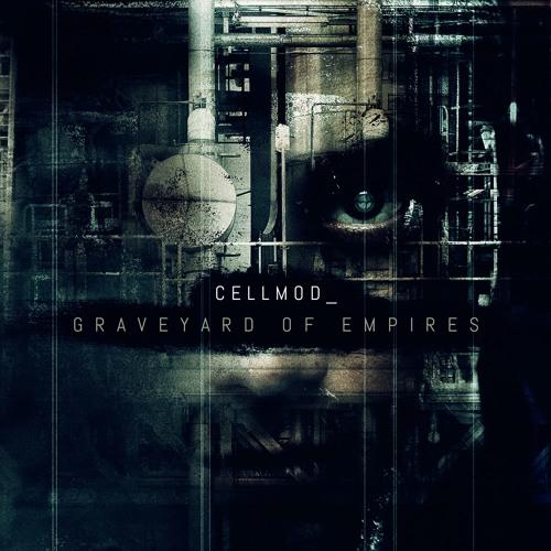 Cellmod - Graveyard Of Empires 2016 (Album Preview)