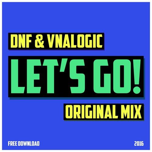 DNF & Vnalogic - Lets Go! (Original Mix)