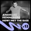 Andreas Henneberg - HOW I MET THE BASS #13