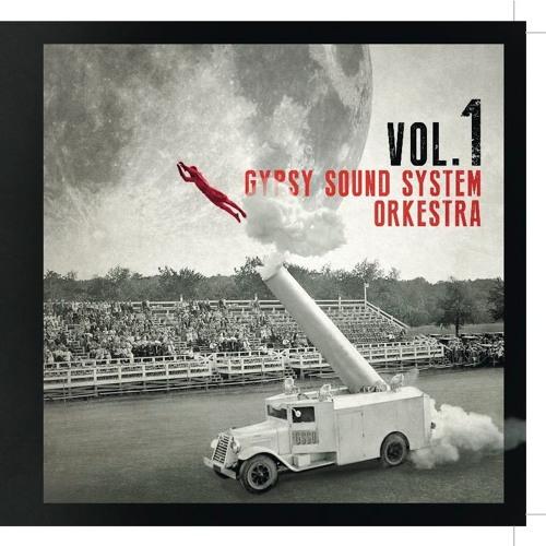 GYPSY SOUND SYSTEM ORKESTRA VOL. ONE