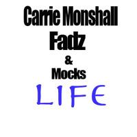 Carrie Monshall, Fadz & Mocks - LIFE