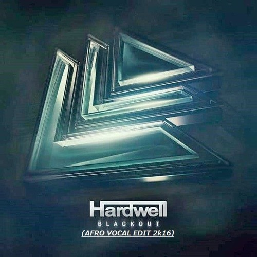 Hardwell - Blackout (Afro Vocal Edit 2k16)