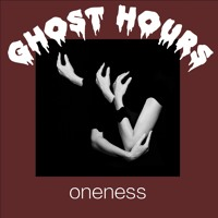 Ghost Hours - Oneness
