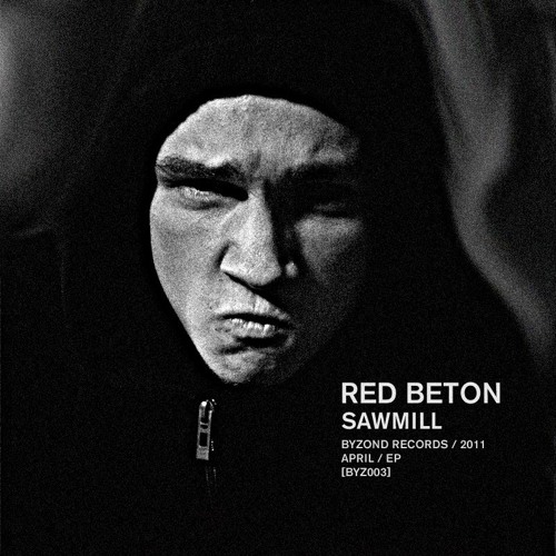 Red Beton - Sawmill ''EP [BYZ003] First 200 free dL is over!