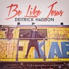 Deitrick Haddon - Be Like Jesus (Remix)