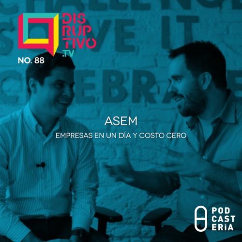 Disruptivo No. 88 - ASEM: Empresas en un día y costo cero
