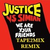 Justice Vs. Simian - We Are Your Friends (Tape2Mix Remix Edit)
