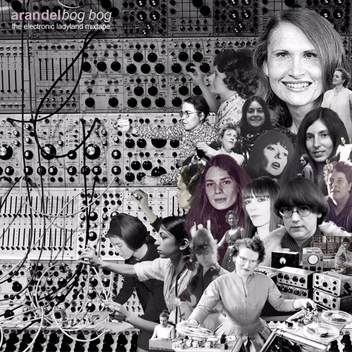 PODCAST 024 - ARANDEL : Bog Bog - the Electronic Ladyland mixtape