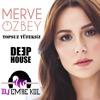 MERVE OZBEY - TOPSUZ TUFEKSIZ (HOUSE)